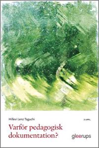 Varför pedagogisk dokumentation?, 2 uppl : Verktyg för lärande och förändring i förskolan och skolan - Hillevi Lenz Taguchi | Laserbodysculptingpittsburgh.com