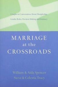 Marriage at the Crossroads: Couples in Conversation about Discipleship, Gender Roles, Decision-Making and Intimacy