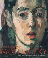 Marie-Louise Von Motesiczky: A Catalogue Raisonne of the Paintings, 1906-1996