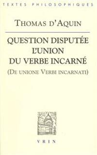Thomas D'Aquin: Question Disputee L'Union Du Verbe Incarne (de Unione Verbi Incarnati)