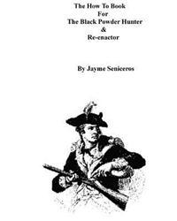 The How to Book for the Black Powder Hunter & Re-Enactor