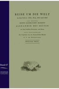 Reise Um Die Welt in Den Jahren 1803-1806 Auf Den Schiffen Nadeshda Und Newa