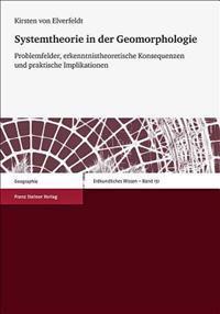 Systemtheorie in Der Geomorphologie: Problemfelder, Erkenntnistheoretische Konsequenzen Und Praktische Implikationen