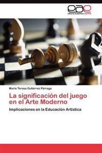 La Significacion del Juego En El Arte Moderno