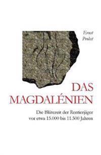 Das Magdalénien: Die Blütezeit Der Rentierjäger VOR Etwa 15.000 Bis 11.500 Jahren