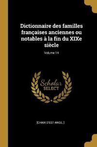 Dictionnaire Des Familles Françaises Anciennes Ou Notables À La Fin Du Xixe Siècle; Volume 14