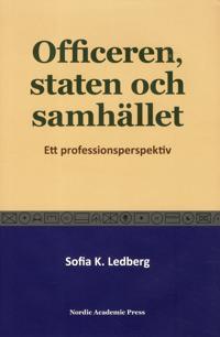 Officeren, staten och samhället : Ett professionsperspektiv - Sofia K. Ledberg pdf epub