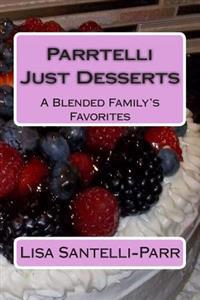 Parrtelli Just Desserts: A Blended Family's Favorites