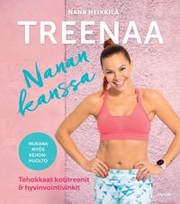 Treenaa Nanan kanssa : tehokkaat kotitreenit & hyvinvointivinkit