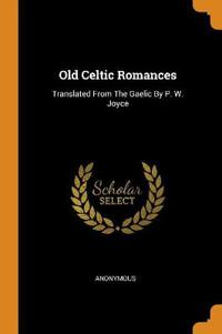 Old Celtic Romances: Translated from the Gaelic by P. W. Joyce