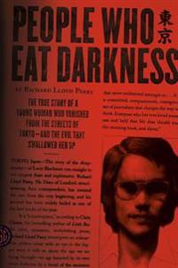 People Who Eat Darkness: The True Story of a Young Woman Who Vanished from the Streets of Tokyo--And the Evil That Swallowed Her Up
