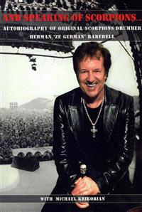 "And Speaking of Scorpions...: Autobiography of Former Scorpions Drummer Herman ""Ze German"" Rarebell"
