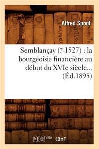 Semblancay (?-1527): La Bourgeoisie Financiere Au Debut Du Xvie Siecle (Ed.1895)