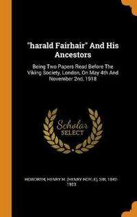Harald Fairhair and His Ancestors: Being Two Papers Read Before the Viking Society, London, on May 4th and November 2nd, 1918