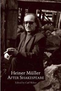 Heiner Muller After Shakespeare