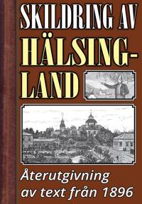 Skildring av Hälsingland – Återutgivning av text från 1896