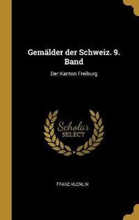 Gemälder Der Schweiz. 9. Band: Der Kanton Freiburg