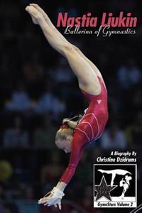 Nastia Liukin: Ballerina of Gymnastics: Gymnstars Volume 2
