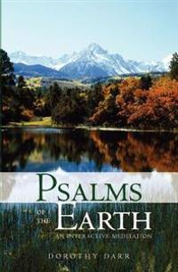 Psalms of the Earth: An Interactive Meditation: Christian and Interfaith Prayers for Individual Worship and Reflection and for Use in Relig