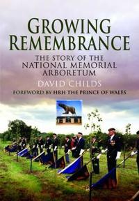 Growing Remembrance: The Story of the National Memorial Arboretum