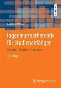 Ingenieurmathematik Fur Studienanfanger: Formeln - Aufgaben - Losungen