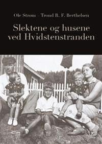 Slektene og husene ved Hvidstenstranden - Ole Strøm, Trond R.F. Berthelsen | Ridgeroadrun.org