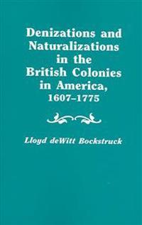 Denizations And Naturalizations In The British Colonies In America, 1607-1775