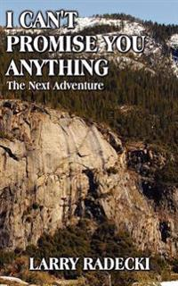 I Can't Promise You Anything: the Next Adventure