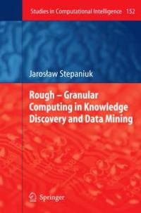 Rough - Granular Computing in Knowledge Discovery and Data Mining