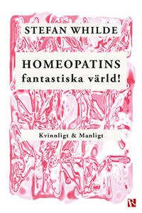 Homeopatins fantastiska värld! : kvinnligt & manligt