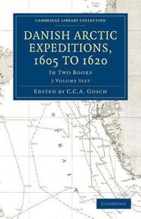 Danish Arctic Expeditions, 1605 to 1620 2 Volume Paperback Set