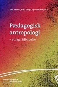 Pædagogisk antropologi - et fag i tilblivelse