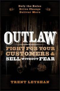 Outlaw: Fight for Your Customers & Sell Without Fear
