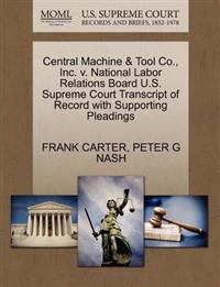 Central Machine & Tool Co., Inc. V. National Labor Relations Board U.S. Supreme Court Transcript of Record with Supporting Pleadings