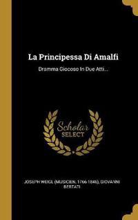 La Principessa Di Amalfi: Dramma Giocoso in Due Atti...
