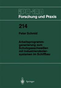 Arbeitsprogramm-Generierung Zum Schutzgasschweissen Mit Industrierobotersystemen Im Schiffbau
