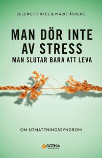 Man dör inte av stress : man slutar bara att leva - om utmattningssyndrom