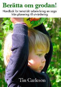 Berätta om grodan! : handbok för tematiskt arbete kring en saga, från planering till utvärdering