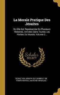 La Morale Pratique Des Jésuites: Oú Elle Est Représentée En Plusieurs Histoires, Arrivées Dans Toutes Les Parties Du Monde, Volume 2...
