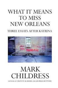 What It Means to Miss New Orleans: Three Essays After Katrina