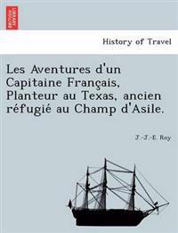 Les Aventures D'Un Capitaine Franc Ais, Planteur Au Texas, Ancien Re Fugie Au Champ D'Asile.