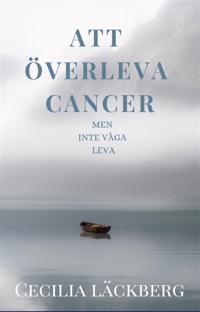 Att överleva cancer men inte våga leva