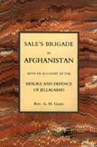 Sales Brigade in Afghanistan With an Account of the Seisure and Defence of Jellalabad Afghanistan 1841-2