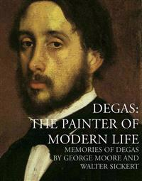 Degas: The Painter of Modern Life: Memories of Degas