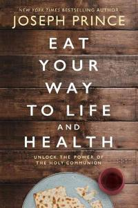 Eat Your Way to Life and Health