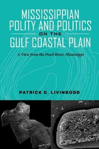 Mississippian Polity and Politics on the Gulf Coastal Plain