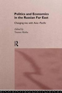 Politics and Economics in the Russian Far East