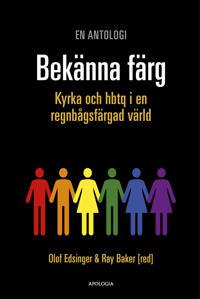 Bekänna färg  Kyrka och hbtq i en regnbågsfärgad värld -  - böcker (9789186415327)     Bokhandel