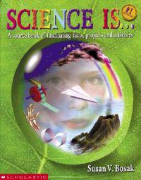 Science Is...: A Source Book of Fascinating Facts, Projects and Activities (Reprint)