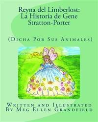 Reyna del Limberlost: La Historia de Gene Stratton-Porter: (Dicha Por Sus Animales)